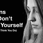 You don't love yourself. You don't respect yourself. How could you?