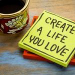 """What does it mean """"create a life you love""""?"""