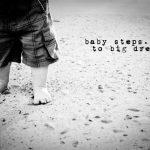 Baby Steps To Big Dreams